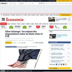 Libre-échange : les enjeux des négociations entre les Etats-Unis et l'Europe