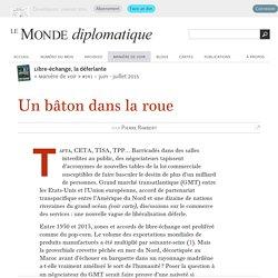 Un bâton dans la roue du libre-échange, par Pierre Rimbert (Le Monde diplomatique, juin 2015)