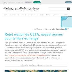 Rejet wallon du CETA, nouvel accroc pour le libre-échange, par Pierre Kohler & Servaas Storm (Le Monde diplomatique, 14 octobre 2016)