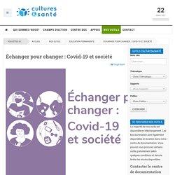 INTERVENTION Échanger pour changer : Covid-19 et société - cultures&santé BE