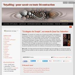 """""""L'échiquier du Temple"""", un roman de Jean-Luc Aubarbier - Istyablog : pour savoir en toute décontraction"""
