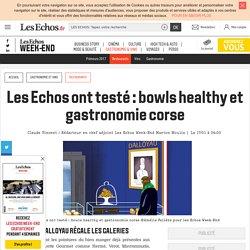 Les Echos ont testé: bowls healthy et gastronomie corse, Les Echos Week-end