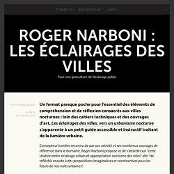 Roger Narboni : Les éclairages des villes - Pour une géoculture de l'éclairage public