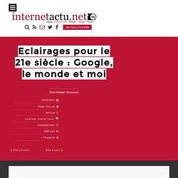 Eclairages pour le 21e siècle : Google, le monde et moi