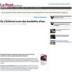 Ils s'éclairent avec des bouteilles d'eau - toganim sur LePost.fr (21:50)