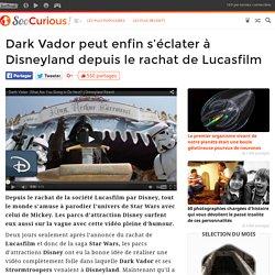 Dark Vador peut enfin s'éclater à Disneyland depuis le rachat de Lucasfilm