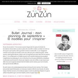 Bullet Journal : mon planning de septembre + 10 modèles pour s'inspirer ⋆ ZunZún - Féminin. Eclectique. Ecosensible.