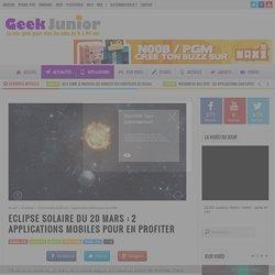 Eclipse solaire du 20 mars : 2 applications mobiles pour en profiter - Geek Junior -