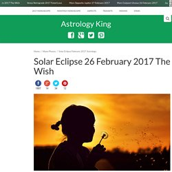 Solar Eclipse 26 February 2017 The Wish – Astrology King