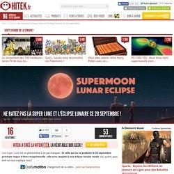 Ne ratez pas la Super Lune et l'éclipse lunaire ce 28 septembre !