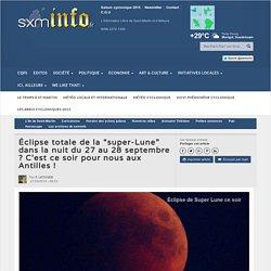 """Éclipse totale de la """"super-Lune"""" dans la nuit du 27 au 28 septembre ? C'est ce soir pour nous aux Antilles !"""