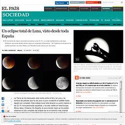 Un eclipse total de Luna, visto desde toda España · ELPAÍS.com