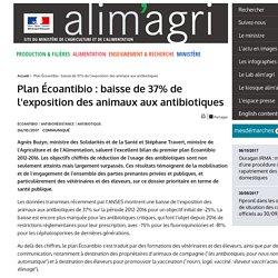 MAA 06/10/17 Plan Écoantibio : baisse de 37% de l'exposition des animaux aux antibiotiques