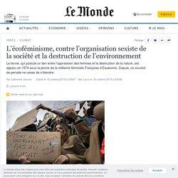 L'écoféminisme, contre l'organisation sexiste de la société et la destruction de l'environnement