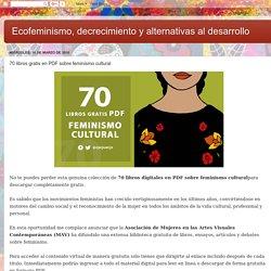 Ecofeminismo, decrecimiento y alternativas al desarrollo: 70 libros gratis en PDF sobre feminismo cultural