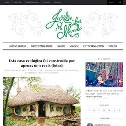 Esta casa ecológica foi construída por apenas 600 reais (fotos) - Jardim do Mundo