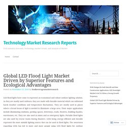 Global LED Flood Light Market Driven by Superior Features and Ecological Advantages