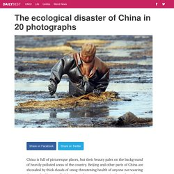 The ecological disaster of China in 20 photographs - DailyBest