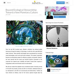 Beyond Ecological Stewardship: Toward a New Planetary Culture