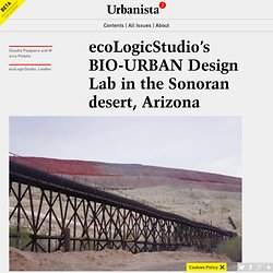 ecoLogicStudio's BIO-URBAN Design Lab in the Sonoran desert, Arizona
