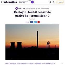 Écologie : faut-il cesser de parler de « transition » ?
