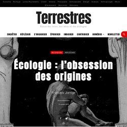 Écologie: l'obsession des origines