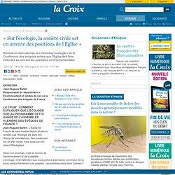 « Sur l'écologie, la société civile est en attente des positions de l'Eglise » - Environnement - la-Croix.com