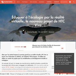 Éduquer à l'écologie par la réalité virtuelle, le nouveau projet de HTC Vive - Sciences