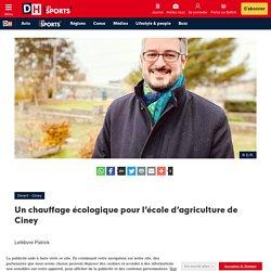 Un chauffage écologique pour l'école d'agriculture de Ciney - DH Les Sports+
