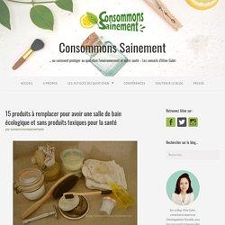 15 produits à remplacer pour avoir une salle de bain écologique et sans produits toxiques pour la santé – Consommons sainement !