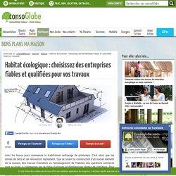 Habitat écologique : choisissez des entreprises fiables et qualifiées pour vos travaux