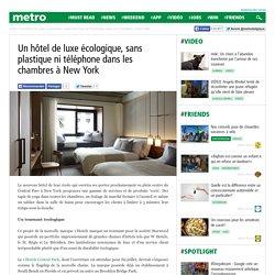 Un hôtel de luxe écologique, sans plastique ni téléphone dans les chambres à New York