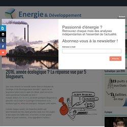 2016, année écologique ? La réponse vue par 5 blogueurs. ~ Energie et développement durable, par Thibault Laconde