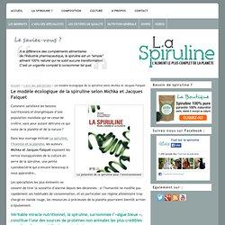Le modèle écologique de la spiruline selon Michka et Jacques Falquet