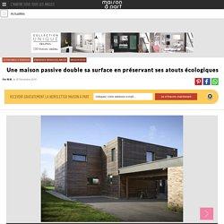 Une maison passive double sa surface en préservant ses atouts écologiques - 08/12/16