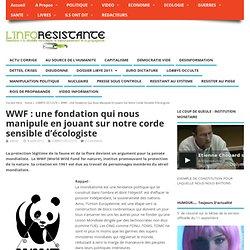 WWF : une fondation qui nous manipule en jouant sur notre corde sensible d'écologiste