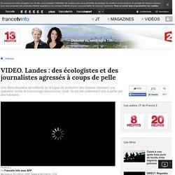 Landes : des écologistes et des journalistes agressés à coup de pelle