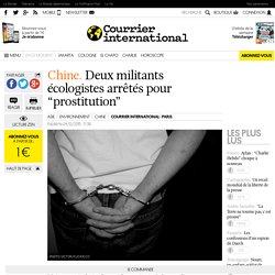 """Chine . Deux militants écologistes arrêtés pour """"prostitution"""""""
