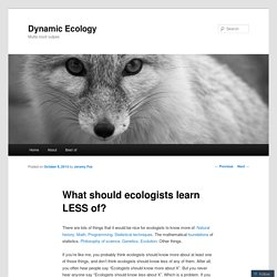 What should ecologists learn LESS of?