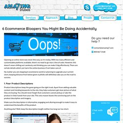 6 Ecommerce Bloopers You Might Be Doing Accidentally