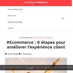 Ecommerce : 6 étapes pour améliorer l'expérience client