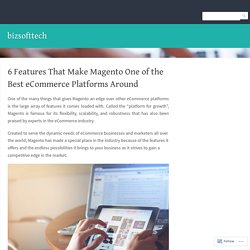 6 Features That Make Magento One of the Best eCommerce Platforms Around