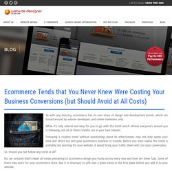 Ecommerce Tends that You Never Knew Were Costing Your Business Conversions (but Should Avoid at All Costs)
