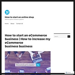 How to increase my eCommerce business business – How to start an online shop