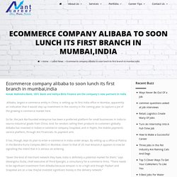 Ecommerce company alibaba to soon lunch its first branch in mumbai,india