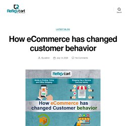 How eCommerce has changed customer behavior – ReflexCart