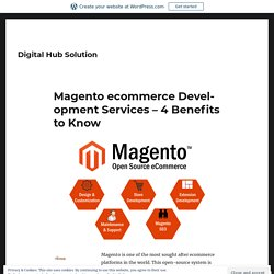 Magento ecommerce Development Services – 4 Benefits to Know – Digital Hub Solution