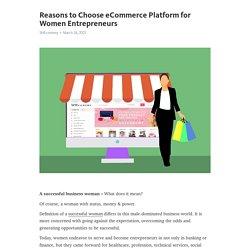 Reasons to Choose eCommerce Platform for Women Entrepreneurs – Telegraph