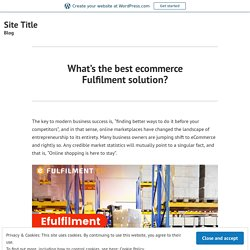 What's the best ecommerce Fulfilment solution?