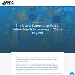 The Rise of Ecommerce, Part-1: Future Trends to Leverage in 2021 & Beyond